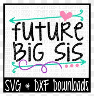 Free Big Sis Svg Future Big Sis Cut File Crafter Poster Clipart 3522906 Pinclipart
